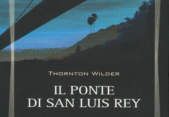 IL PONTE DI SAN LUIS REY Thornton Wilder recensioni Libri e News