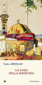 La casa della moschea Kader Abdola Recensioni e News UnLibro