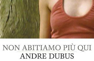 NON ABITIAMO PIÙ QUI Andre Dubus recensioni Libri e News