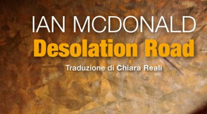 DESOLATION ROAD, di Ian McDonald Recensioni Libri e News UnlibroUnLibro