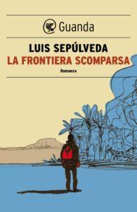 LA FRONTIERA SCOMPARSA di Luis Sepulveda Recensione UnLibri