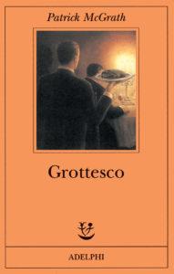 GROTTESCO, di Patrick McGrath Recensioni e News UnLibro