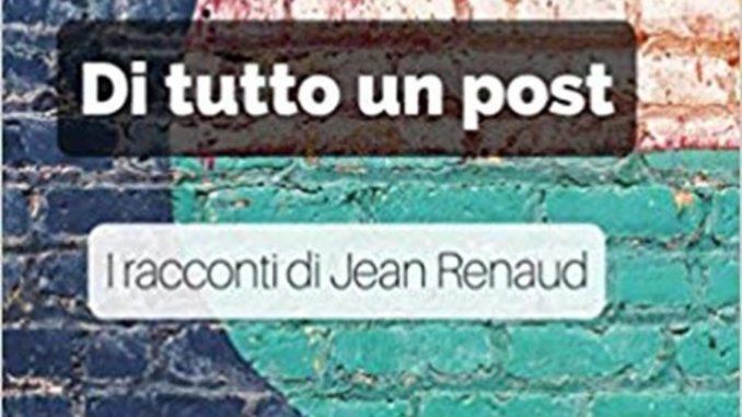 DI TUTTO UN POST - I RACCONTI DI Jean Renaud Recensioni Libri e News UnLibro