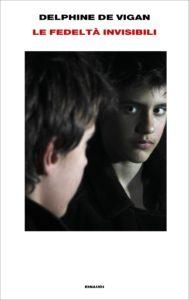 LE FEDELTÀ INVISIBILI Delphine de Vigan recensioni Libri e News UnLibro