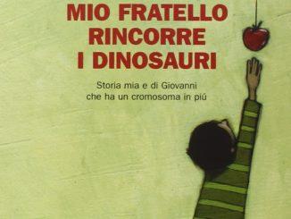 MIO FRATELLO RINCORRE I DINOSAURI Giacomo Mazzariol Recensioni Libri e News