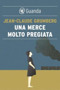 UNA MERCE MOLTO PREGIATA Jean-Claude Grumberg recensioni Libri e News UnLibro