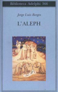L'ALEPH Jorge Luis Borges Recensioni Libri e News Unlibro