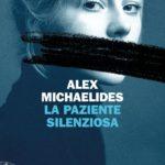 Alex MichaelidesLA PAZIENTE SILENZIOSA recensioni Libri e News UnLibro