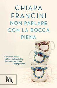 NON PARLARE CON LA BOCCA PIENA Chiara Francini Recensioni Libri e News UnLibro