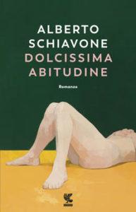 DOLCISSIMA ABITUDINE Alberto Schiavone Recensioni Libri e News UnLibro