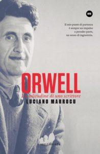 ORWELL la solitudine di uno scrittore Luciano Marrocu recensioni libri e News Unlibro