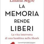 LA MEMORIA RENDE LIBERI, di Liliana Segre Enrico Mentana