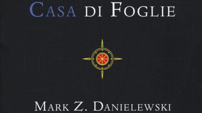 CASA DI FOGLIE Mark Z. Danielewski Recensioni Libri e News Unlibro