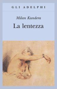 LA LENTEZZA Milan Kundera Recensioni Libri e News Unlibro