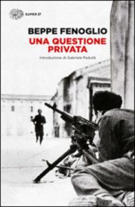 UNA QUESTIONE PRIVATA Beppe Fenoglio Recensioni Libri e News