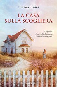 LA CASA SULLA SCOGLIERA Emma Rous recensioni libri e news Unlibro