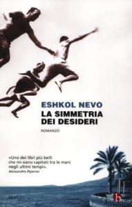 LA SIMMETRIA DEI DESIDERI Eshkol Nevo recensioni Libri e news