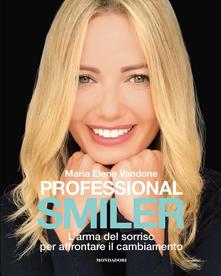 Professional smiler. L'arma del sorriso per affrontare il cambiamento Maria Elena Vandone