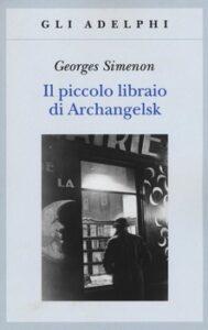 IL PICCOLO LIBRAIO DI ARCHANGELSK, di Georges Simenon Recensioni Libri e News