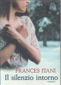 IL SILENZIO INTORNO Frances Itani Recensioni Libri e news
