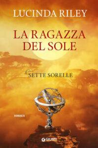 LE SETTE SORELLE - 6 - LA RAGAZZA DEL SOLE, di Lucinda Riley