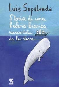 STORIA DI UNA BALENA BIANCA RACCONTATA DA LEI STESSA, di Luis Sepùlveda Recensioni Libri e news
