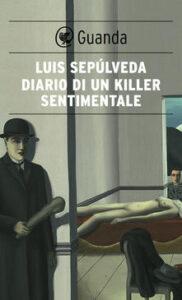 DIARIO DI UN KILLER SENTIMENTALE Luis Sepúlveda recensioni Libri e News