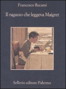 IL RAGAZZO CHE LEGGEVA MAIGRET Francesco Recami Recensioni Libri e news