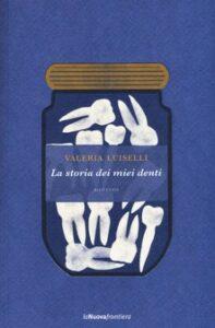 LA STORIA DEI MIEI DENTI Valeria Luiselli recensioni libri e news