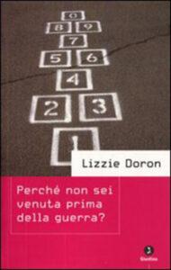 PERCHÉ NON SEI VENUTA PRIMA DI GUERRA lizzie Doron Recensioni Libri e news