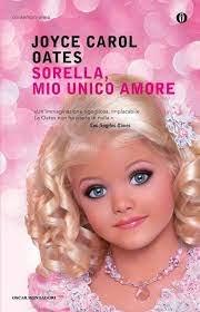 SORELLA MIO UNICO AMORE, di Joyce Carol Oates recensioni Libri e News