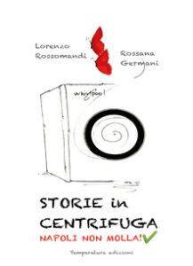 Storie in centrifuga. Napoli non molla! Lorenzo Rossomandi Rossana Germani