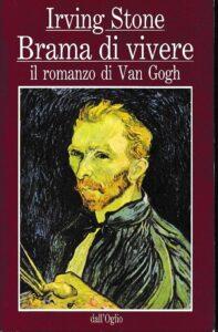 BRAMA DI VIVERE Il romanzo di Van Gogh, di Irving Stone recensioni Libri e News