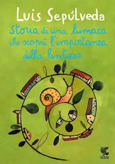 STORIA DI UNA LUMACA CHE SCOPRÌ L'IMPORTANZA DELLA LENTEZZA, di Luis Sepúlveda Recensioni Libri e News