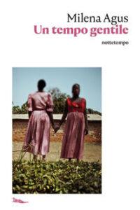 UN TEMPO GENTILE Milena Agus recensioni Libri e News