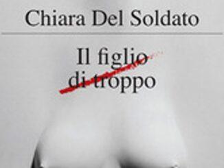Il figlio di troppo Chiara Del Soldato Recensioni Libri e News