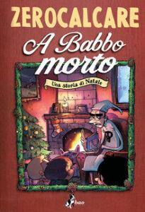 A babbo morto Zerocalcare recensioni Libri e news