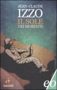 IL SOLE DEI MORENTIJean-Claude Izzo Recensioni Libri e News