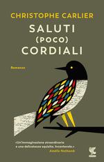 SALUTI (POCO) CORDIALI, di Cristophe Carlier Recensioni Libri e News