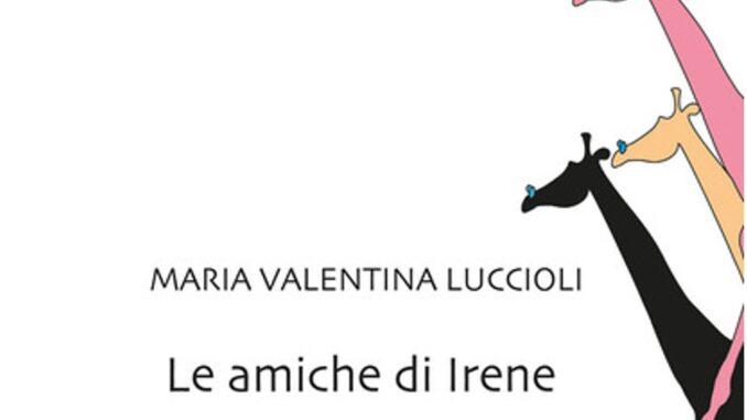 Le amiche di irene Valentini Luccioli