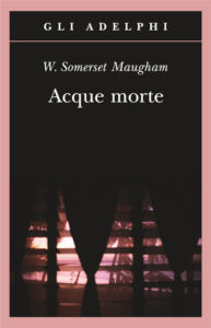 ACQUE MORTEWilliam Somerset Maugham