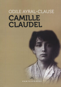 CAMILLE CLAUDEL Odile Ayral-Clause