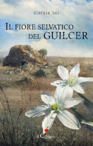 IL FIORE SELVATICO DEL GUILCER Giorgia Loi recensioni Libri e News