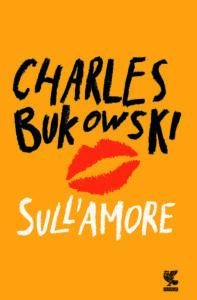 SULL'AMORE C. Bukowski