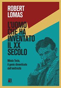 L'UOMO CHE HA INVENTATO IL XX SECOLO Robert Lomas